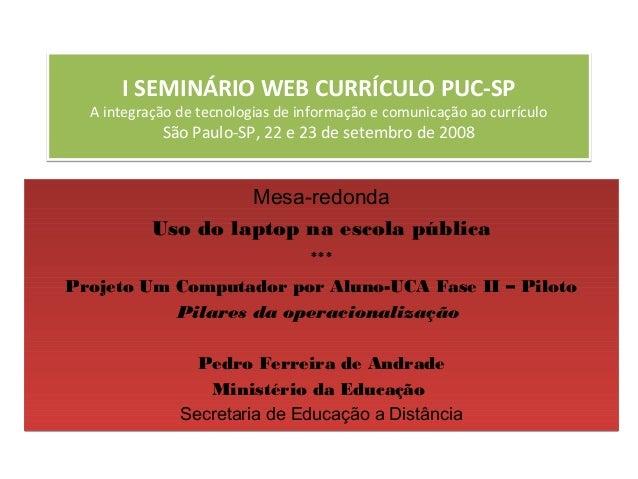 I SEMINÁRIO WEB CURRÍCULO PUC-SP  A integração de tecnologias de informação e comunicação ao currículo            São Paul...