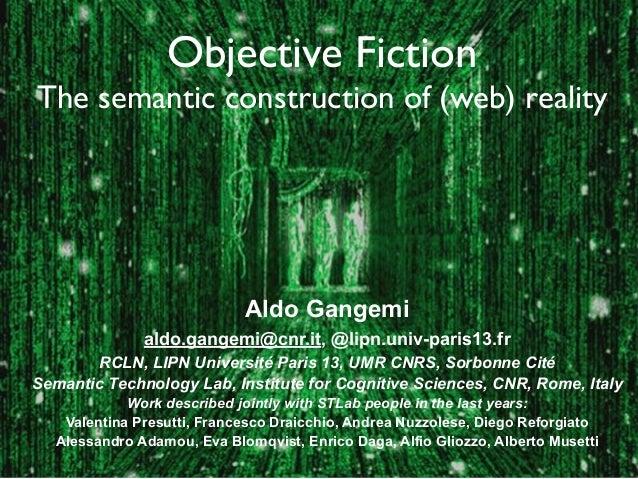 Objective Fiction The semantic construction of (web) reality  Aldo Gangemi aldo.gangemi@cnr.it, @lipn.univ-paris13.fr RCLN...
