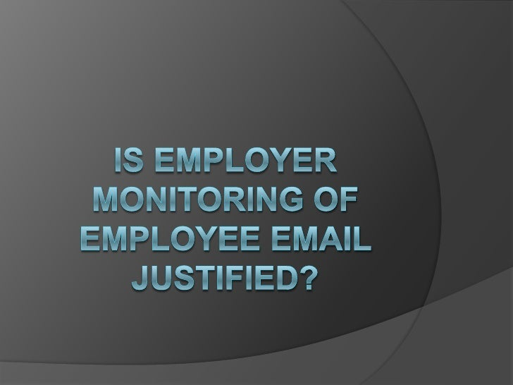 Is employer monitoring of employee email justified