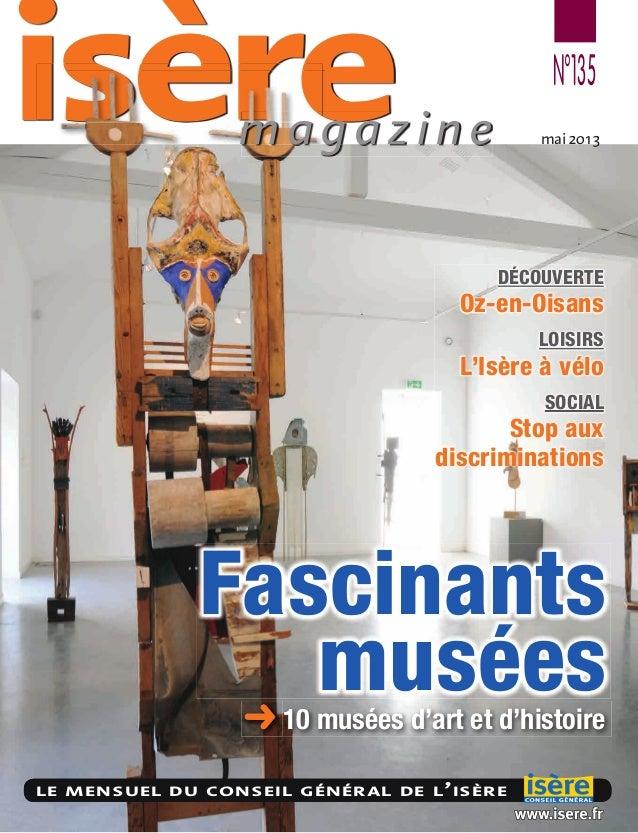 isèreisèreisèreisère N°135LE MENSUEL DU CONSEIL GÉNÉRAL DE L'ISÈRE10 musées d'art et d'histoireFascinantsmuséesLE MENSUEL ...