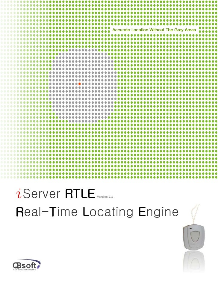 Accurate Location Without The Grey AreasiServer RTLEVersion 2.1Real-Time Locating Engine     T