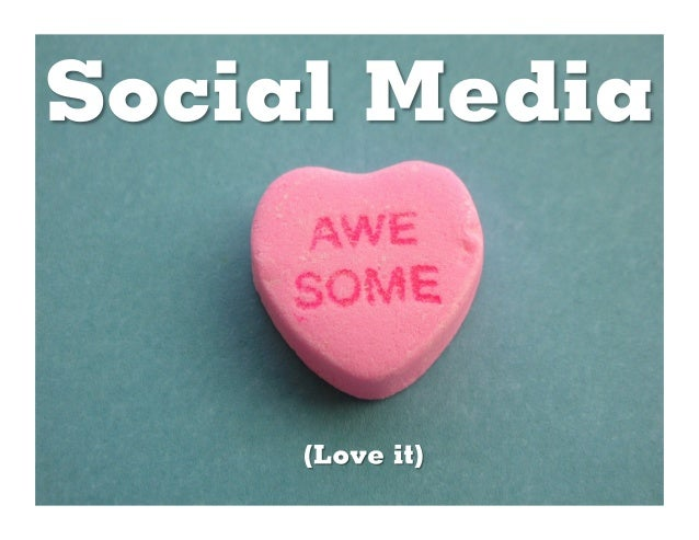 Social Media: Love it or hate it, it's here.