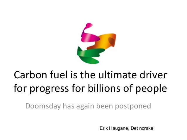 Carbon fuel is the ultimate driver for progress for billions of people Doomsday has again been postponed Erik Haugane, Det...