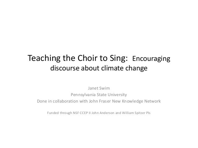 Teaching the Choir to Sing: Encouraging discourse about climate change Janet Swim Pennsylvania State University Done in co...