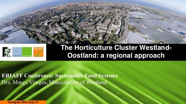 The Horticulture Cluster Westland- Oostland: a regional approach Seinäjoki 2014 June 11 ERIAFF Conference: Sustainable Foo...