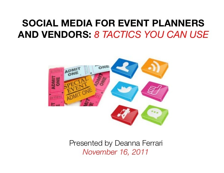 SOCIAL MEDIA FOR EVENT PLANNERSAND VENDORS: 8 TACTICS YOU CAN USE         Presented by Deanna Ferrari!             Novembe...