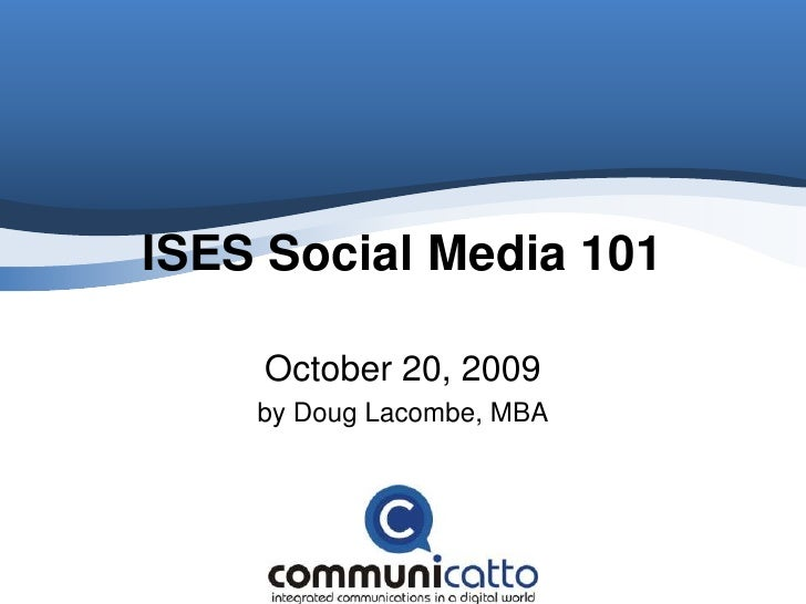 ISES Social Media 101<br />October 20, 2009<br />by Doug Lacombe, MBA<br />