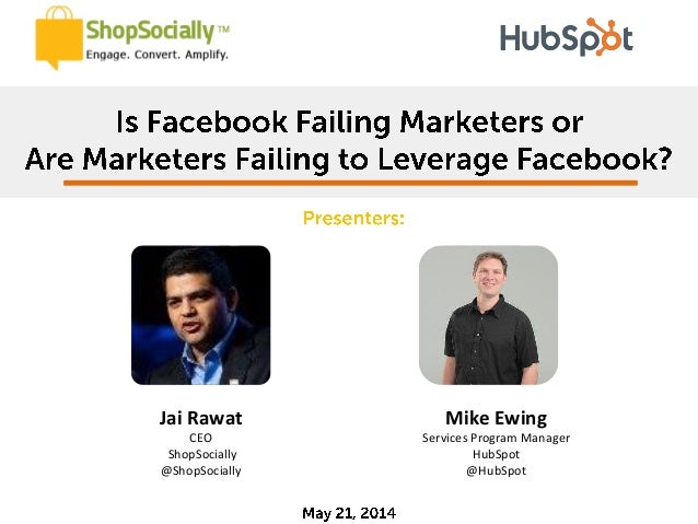 Is Facebook Failing Marketers or Are Marketers Failing to Leverage Facebook? - HubSpot + ShopSocially Webinar