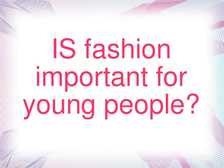 IS fashion important for youngpeople?<br />