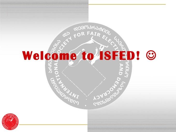 <ul><li>Welcome to ISFED!   </li></ul>