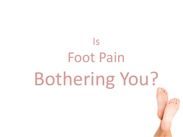 Is Foot Pain Bothering You?