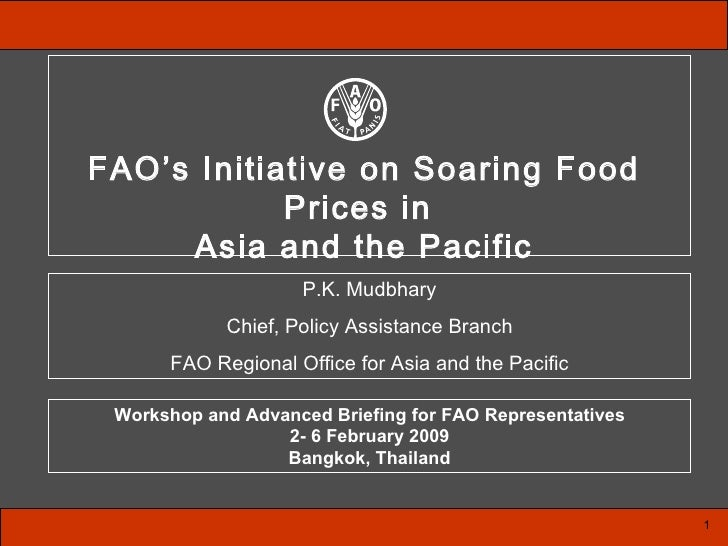 P.K. Mudbhary Chief, Policy Assistance Branch FAO Regional Office for Asia and the Pacific 1 Workshop and Advanced Briefin...