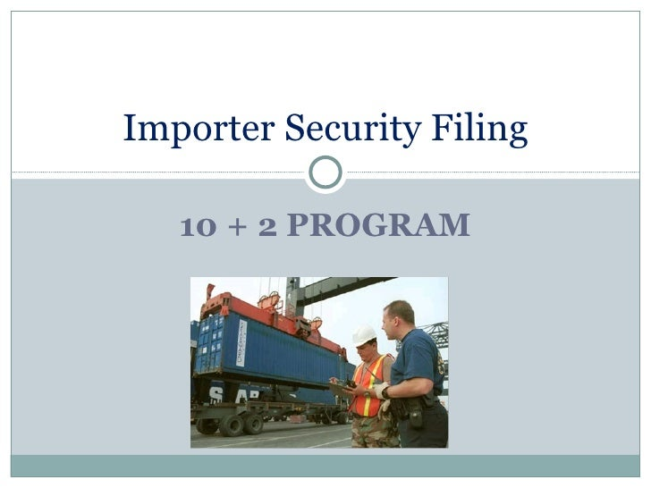 Importer Security Filing   10 + 2 PROGRAM