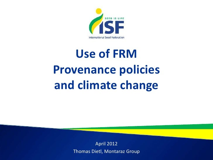 Use of FRMProvenance policiesand climate change            April 2012   Thomas Dietl, Montaraz Group