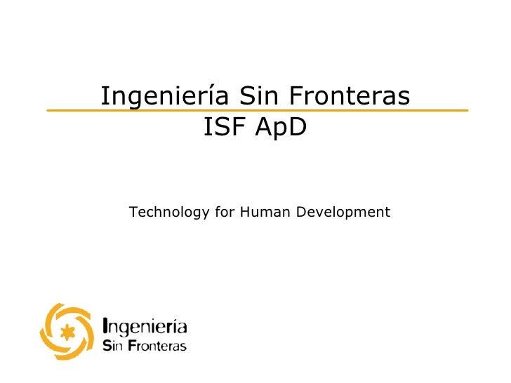 Technology for Human Development Ingeniería Sin Fronteras ISF ApD
