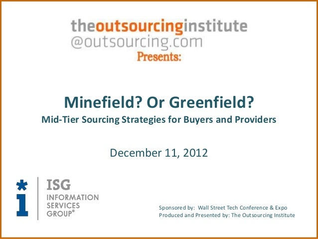 Minefield? Or Greenfield?Mid-Tier Sourcing Strategies for Buyers and Providers               December 11, 2012            ...