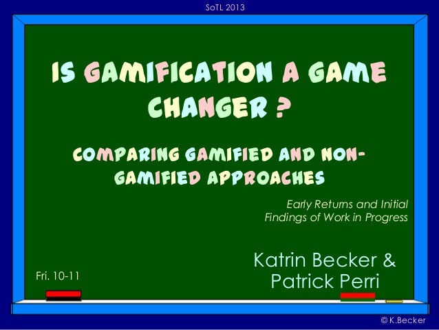 SoTL 2013  Is Gamification A Game Changer ? Comparing Gamified and n0ngamified aPProaches Early Returns and Initial Findin...