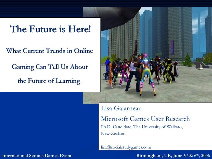 The Future is Here!  What Current Trends in Online      Gaming Can Tell Us About        the Future of Learning            ...