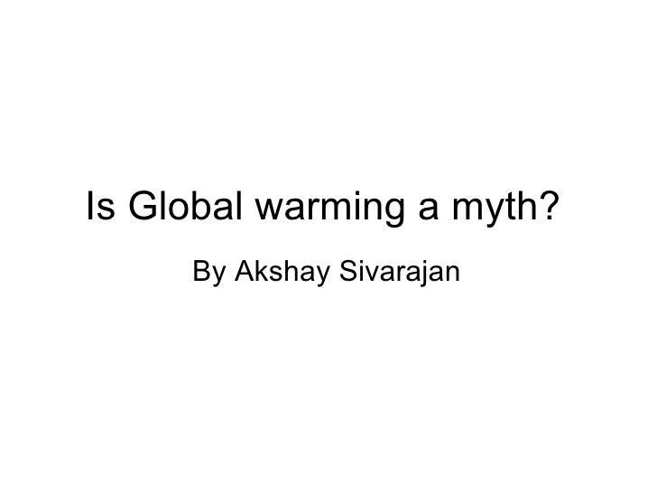 Is Global warming a myth?  By Akshay Sivarajan