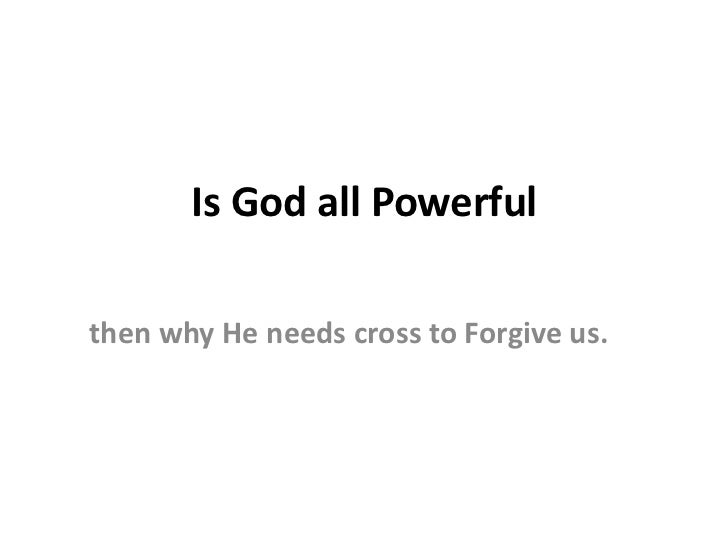 Is God all Powerfulthen why He needs cross to Forgive us.