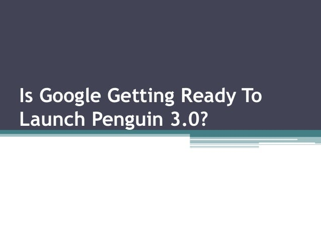Is Google Getting Ready To Launch Penguin 3.0?