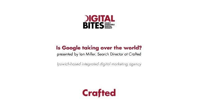 Is Google taking over the world? by Crafted's Ian Miller at Digital Bites