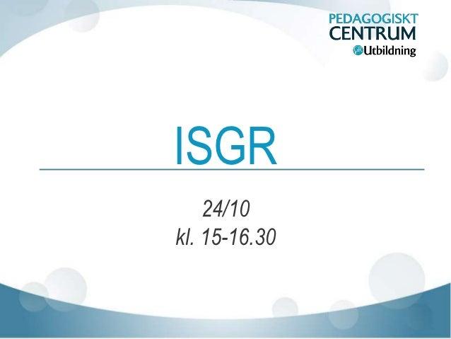 ISGR    24/10kl. 15-16.30