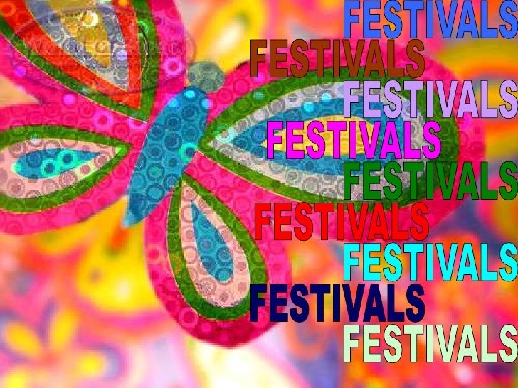 Different types of festivals There are different types of festivals i.e. cultural/religious and artistic/media. Cultural a...
