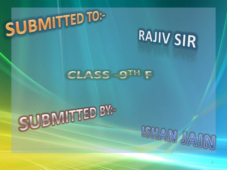 SUBMITTED TO:-<br />RAJIV SIR <br />CLASS -9TH F<br />SUBMITTED BY:-<br />ISHANJAIN<br />1<br />