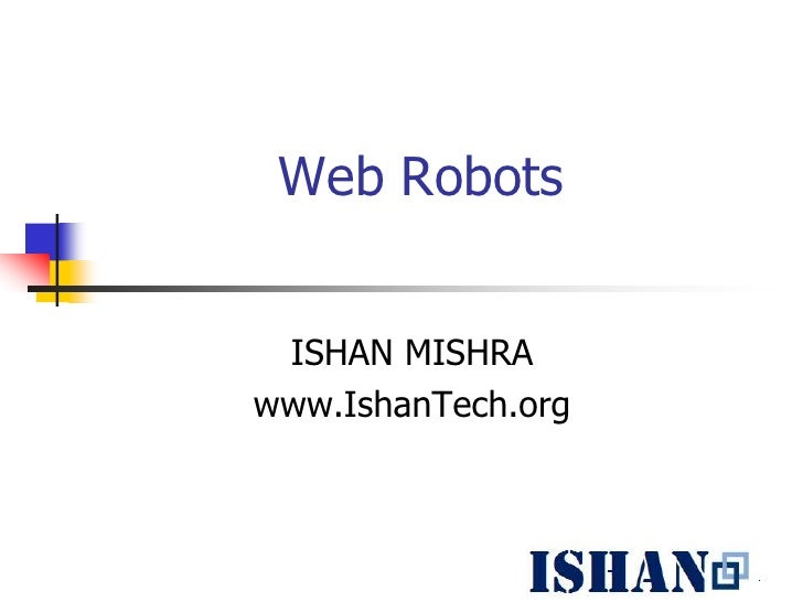 Web Robots ISHAN MISHRAwww.IshanTech.org                    1