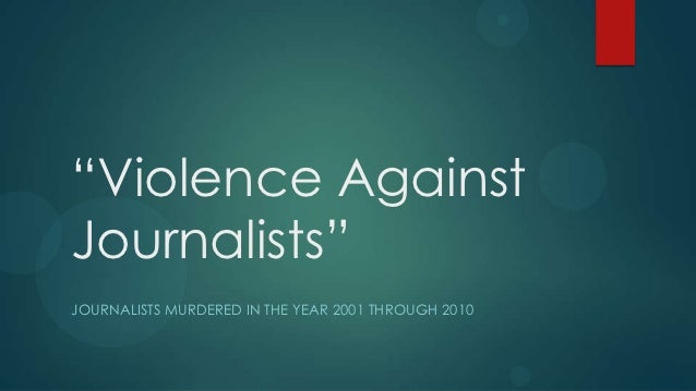 """Violence AgainstJournalists""JOURNALISTS MURDERED IN THE YEAR 2001 THROUGH 2010"