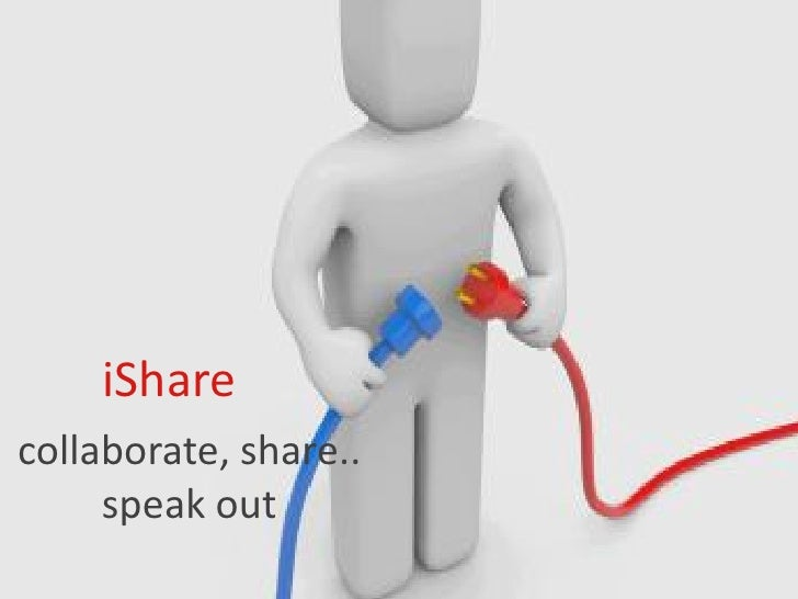 iShare collaborate, share..      speak out