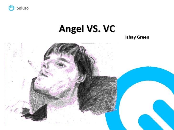 Angel VS. VC Ishay Green