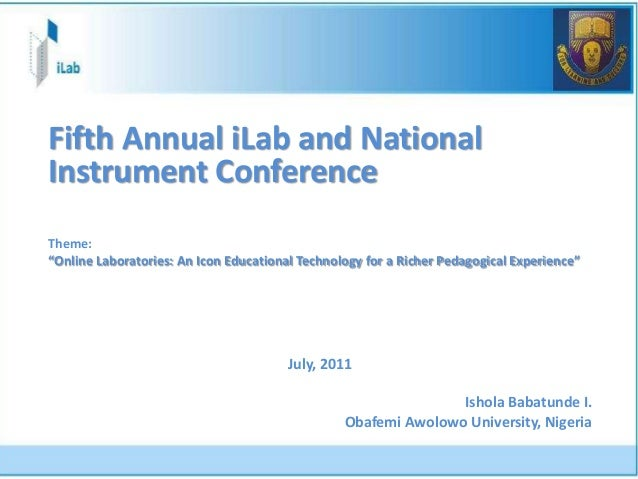 "Fifth Annual iLab and NationalInstrument ConferenceTheme:""Online Laboratories: An Icon Educational Technology for a Richer..."