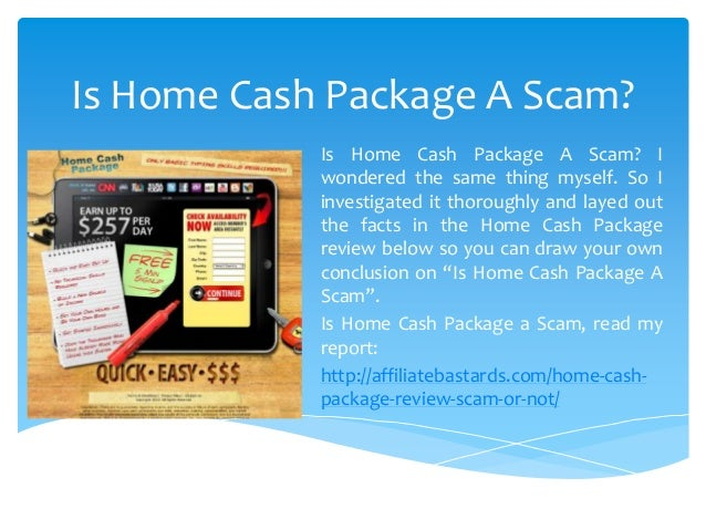 Is Home Cash Package A Scam?            Is Home Cash Package A Scam? I            wondered the same thing myself. So I    ...