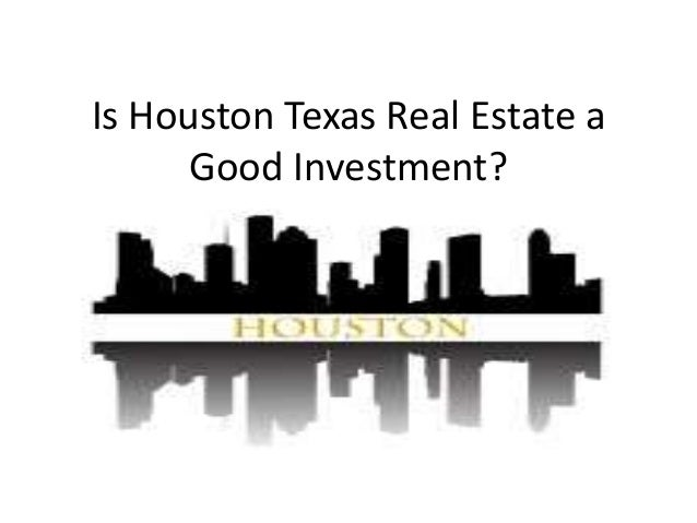 Is Houston Texas Real Estate a Good Investment?