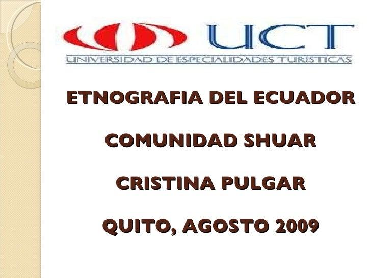 ETNOGRAFIA DEL ECUADOR COMUNIDAD SHUAR CRISTINA PULGAR QUITO, AGOSTO 2009