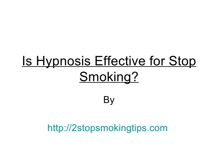 Is Hypnosis Effective for Stop         Smoking?                By    http://2stopsmokingtips.com