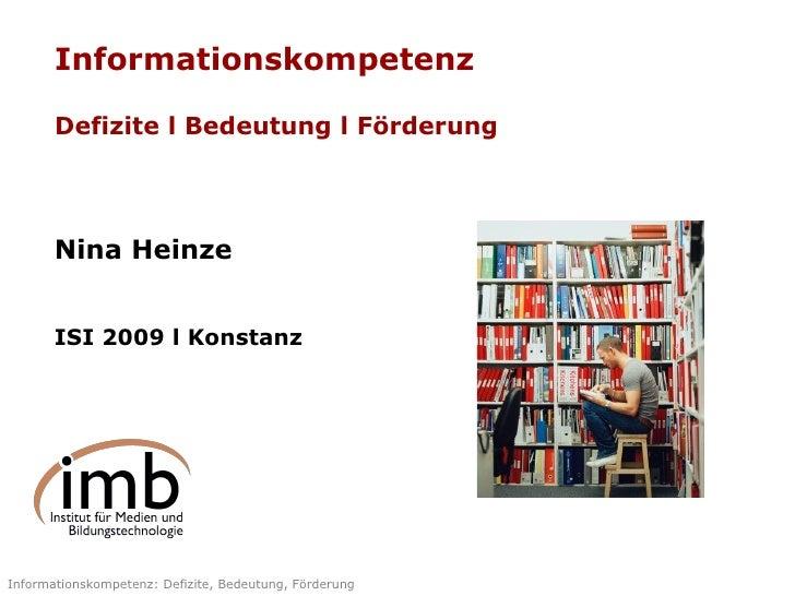 Informationskompetenz Defizite l Bedeutung l Förderung Nina Heinze ISI 2009 l Konstanz