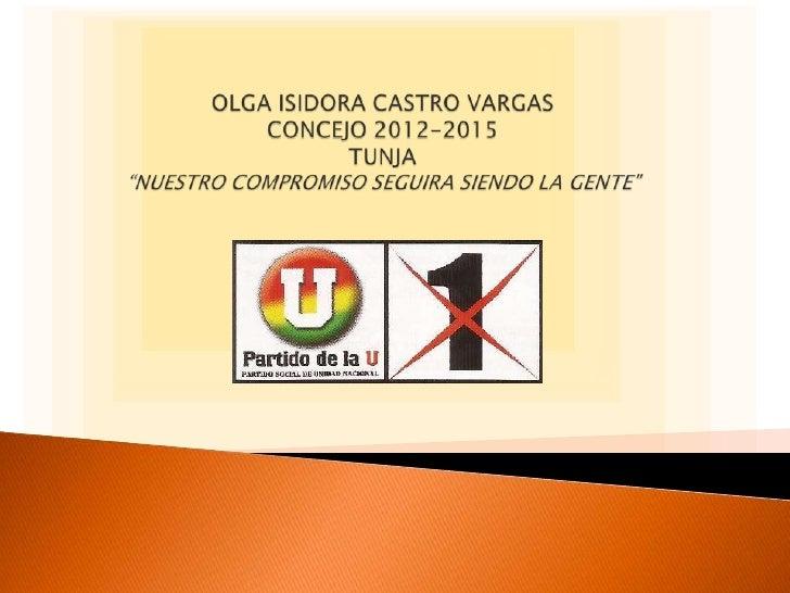 """OLGA ISIDORA CASTRO VARGASCONCEJO 2012-2015TUNJA""""NUESTRO COMPROMISO SEGUIRA SIENDO LA GENTE""""<br />"""