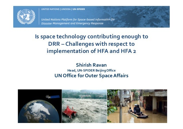Is space technology contributing enough to DRR – Challenges with respect to implementation of HFA and HFA 2 Shirish Ravan ...