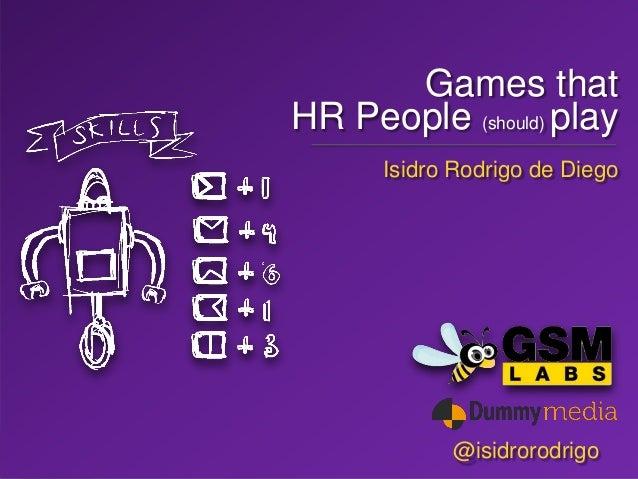 @isidrorodrigo#GWC14 Games that HR People (should) play @isidrorodrigo Isidro Rodrigo de Diego