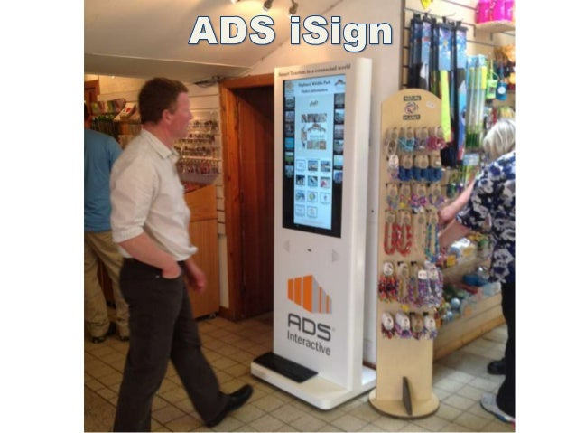 What is the iSign?• Network of large interactive touch screens• Catching Visitors on the move• Located in high footfall lo...