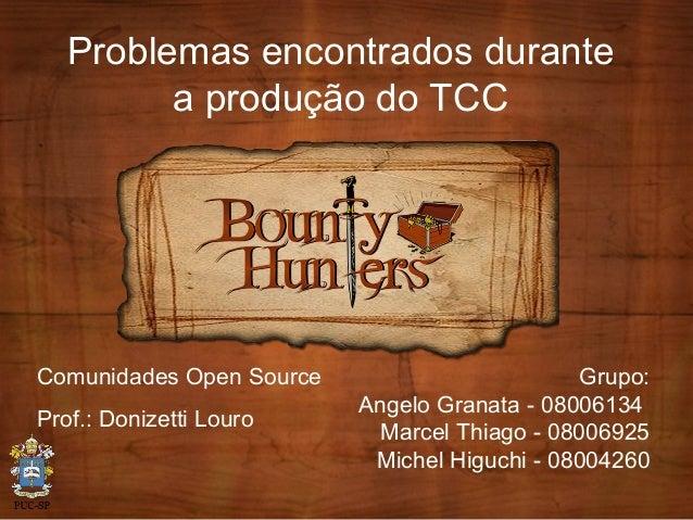 Problemas encontrados durante a produção do TCC Grupo: Angelo Granata - 08006134 Marcel Thiago - 08006925 Michel Higuchi -...