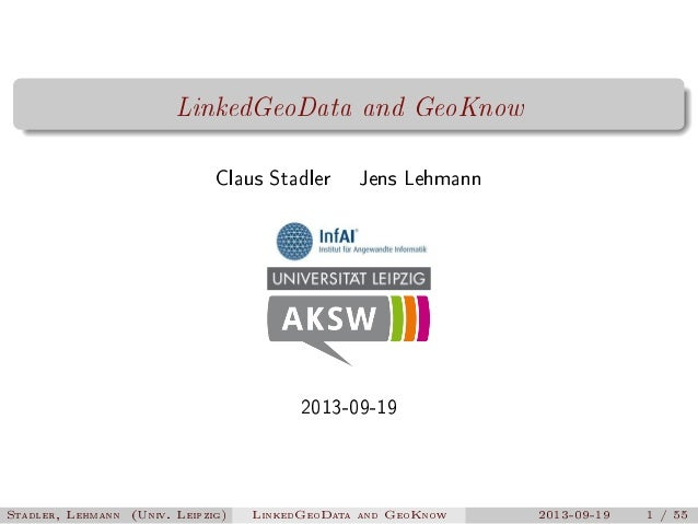 LinkedGeoData and GeoKnow Claus Stadler  Jens Lehmann  2013-09-19  Stadler, Lehmann (Univ. Leipzig)  LinkedGeoData and Geo...
