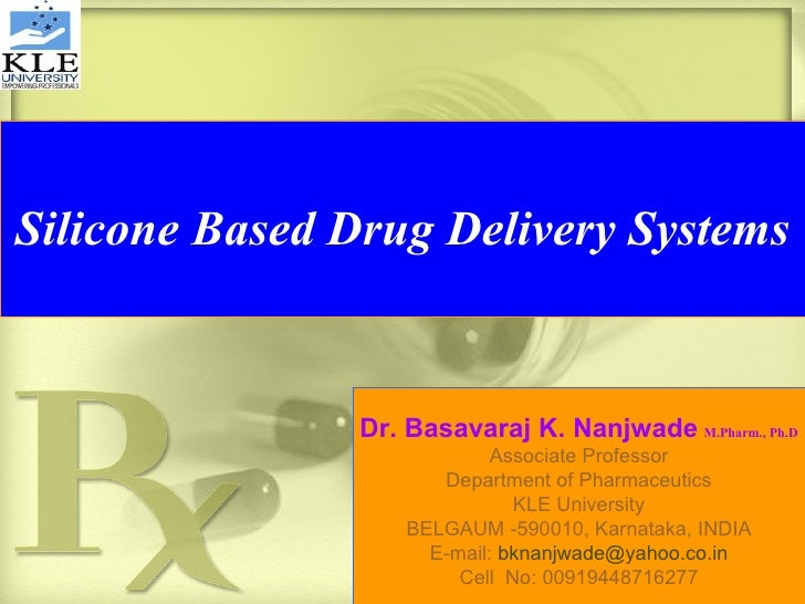 Silicone Based Drug Delivery Systems Dr. Basavaraj K. Nanjwade   M.Pharm., Ph.D Associate Professor Department of Pharmace...