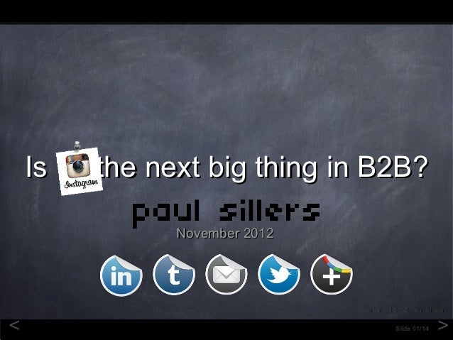Is   the next big thing in B2B?               November 2012                               Copyright 2012 Paul Sillers<    ...