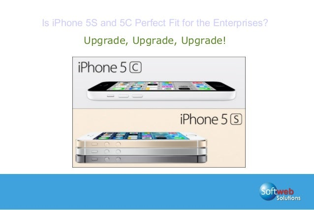 Is iPhone 5S and 5C Perfect Fit for the Enterprises? Upgrade, Upgrade, Upgrade!