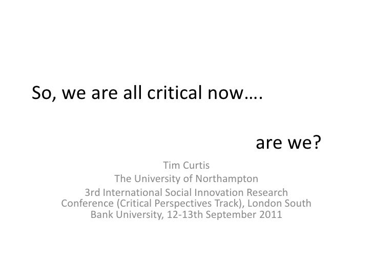 So, we are all critical now….are we?<br />Tim Curtis<br />The University of Northampton<br />3rd International Socia...