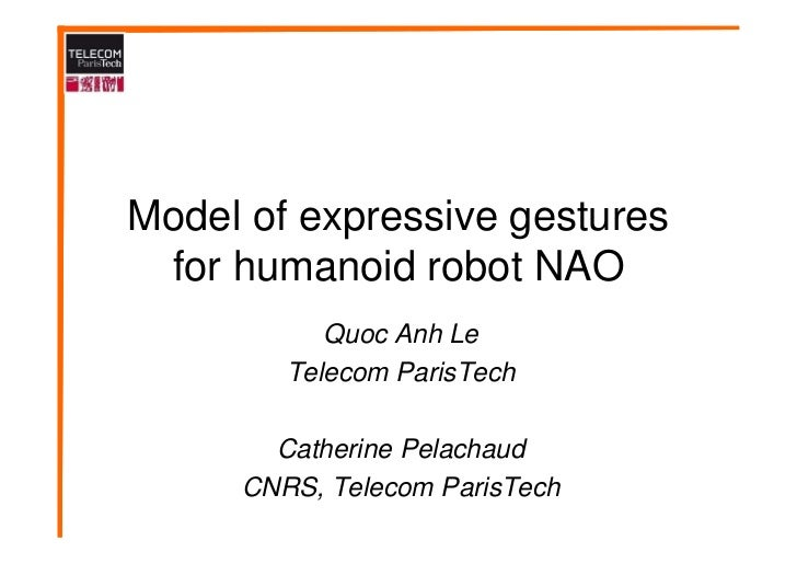 Model of expressive gestures for humanoid robot NAO           Quoc Anh Le        Telecom ParisTech       Catherine Pelacha...